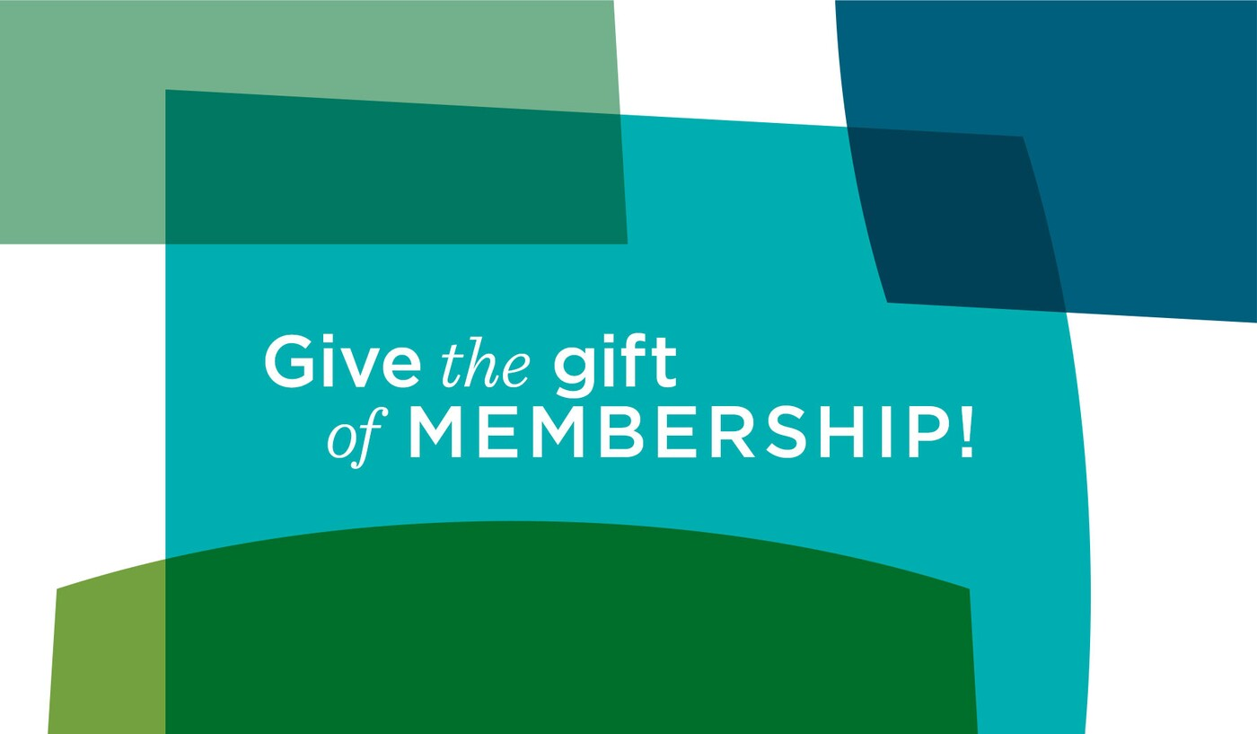 Blue and green graphic that says: Give the gift of membership!